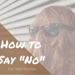 "How to Say ""No"" for ""Yes"" Women"